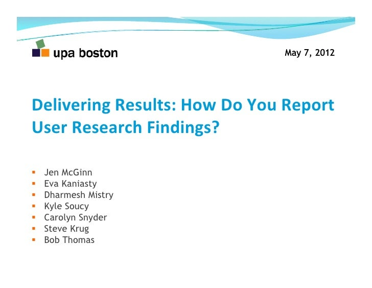 May 7, 2012Delivering	  Results:	  How	  Do	  You	  Report	  User	  Research	  Findings?	      Jen McGinn    Eva Kaniast...