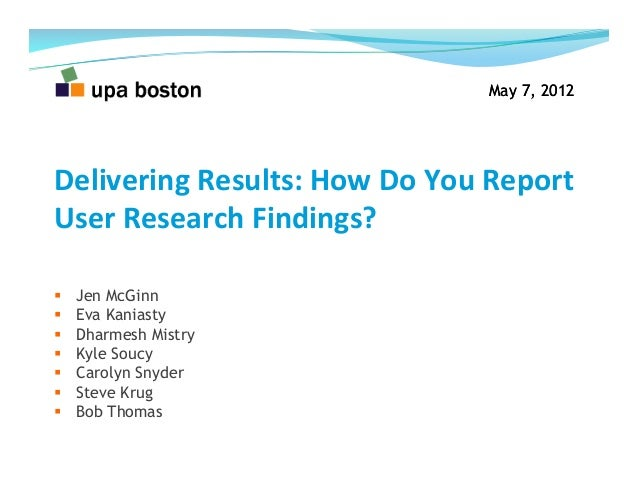 May 7, 2012 Delivering	   Results:	   How	   Do	   You	   Report	    User	   Research	   Findings?	      Jen McGinn   Ev...