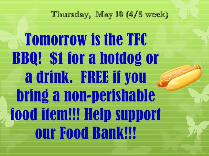 Thursday, May 10 (4/5 week)  Tomorrow is the TFCBBQ! $1 for a hotdog or  a drink. FREE if you bring a non-perishablefood i...