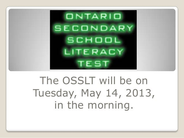 The OSSLT will be onTuesday, May 14, 2013,in the morning.