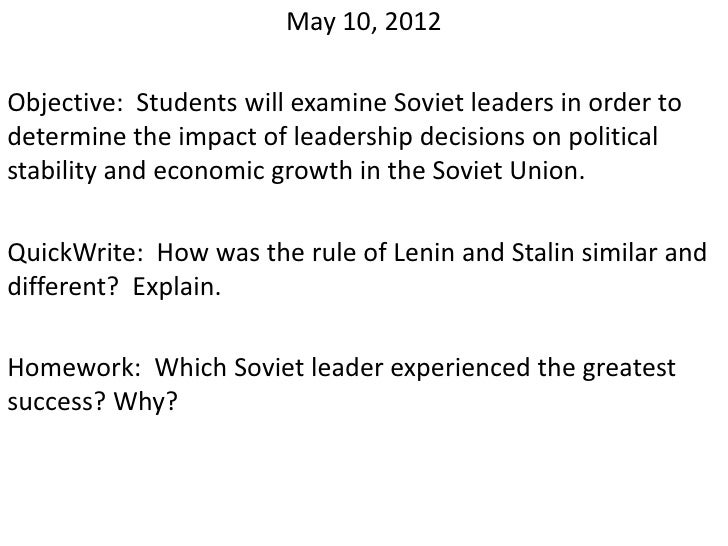 May 10, 2012Objective: Students will examine Soviet leaders in order todetermine the impact of leadership decisions on pol...