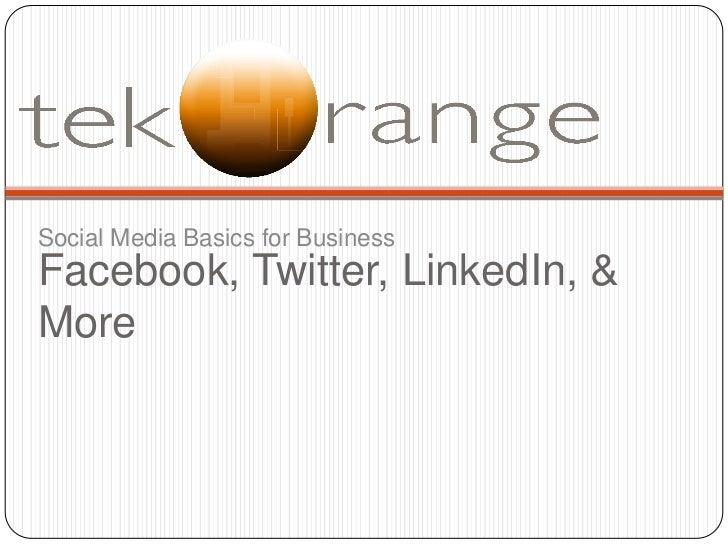 Social Media Basics for Business<br />Facebook, Twitter, LinkedIn, & More<br />