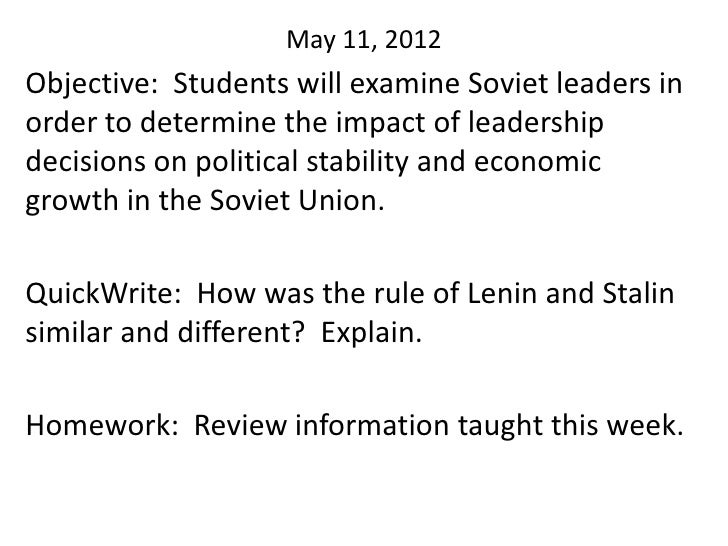 May 11, 2012Objective: Students will examine Soviet leaders inorder to determine the impact of leadershipdecisions on poli...