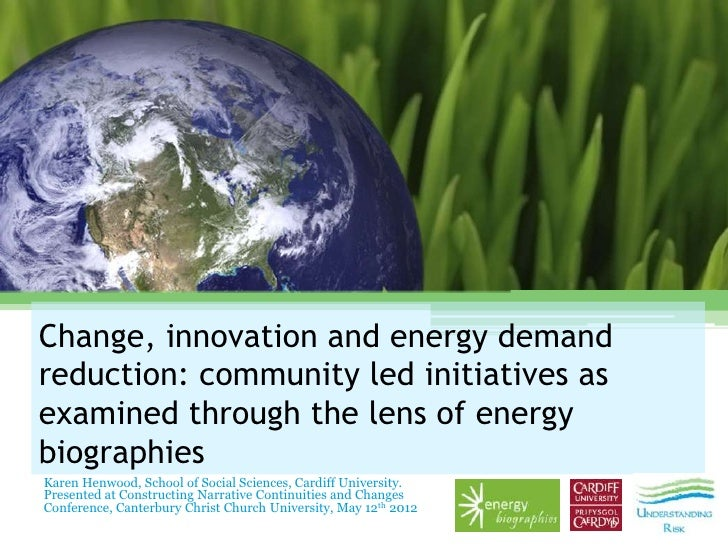Change, innovation and energy demandreduction: community led initiatives asexamined through the lens of energybiographiesK...