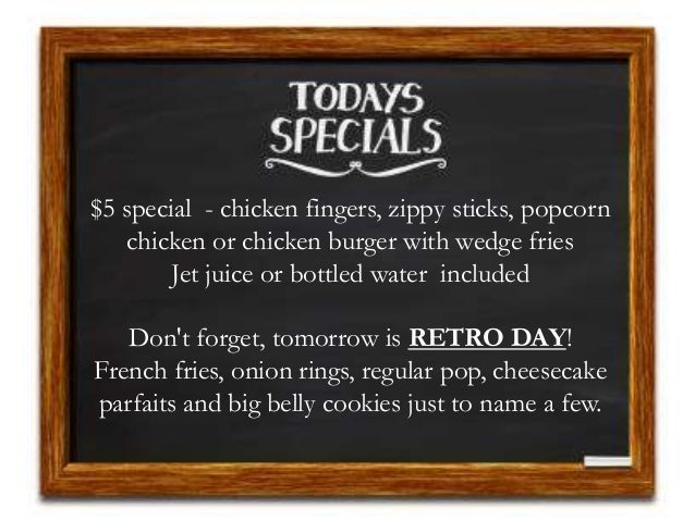 $5 special - chicken fingers, zippy sticks, popcorn chicken or chicken burger with wedge fries Jet juice or bottled water ...