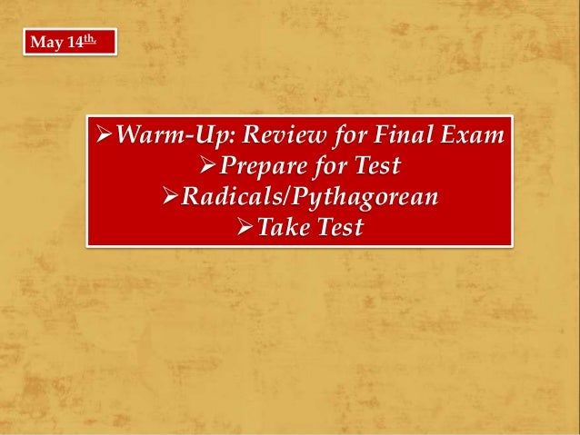 Warm-Up: Review for Final Exam Prepare for Test Radicals/Pythagorean Take Test May 14th,