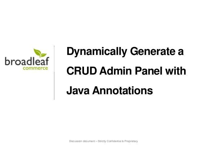 Discussion document – Strictly Confidential & Proprietary Dynamically Generate a CRUD Admin Panel with Java Annotations