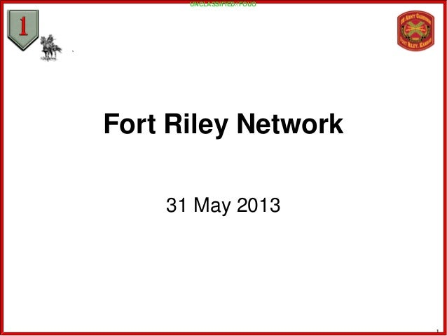 Fort Riley Network31 May 2013UNCLASSIFIED//FOUO1