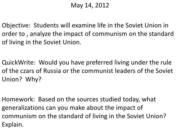 May 14, 2012Objective: Students will examine life in the Soviet Union inorder to , analyze the impact of communism on the ...