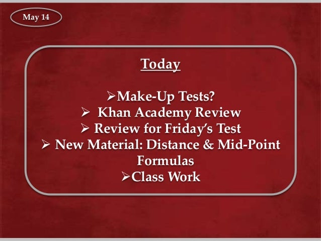 Today Make-Up Tests?  Khan Academy Review  Review for Friday's Test  New Material: Distance & Mid-Point Formulas Clas...