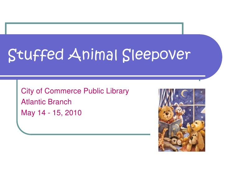 Stuffed Animal Sleepover   City of Commerce Public Library  Atlantic Branch  May 14 - 15, 2010