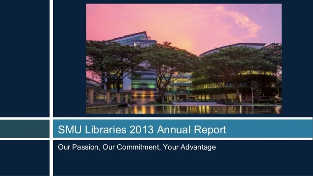 SMU Libraries 2013 Annual Report Our Passion, Our Commitment, Your Advantage