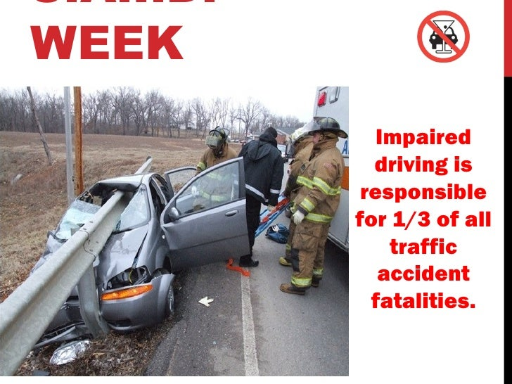 S.A.I.D.WEEK              Impaired             driving is            responsible           for 1/3 of all               tr...