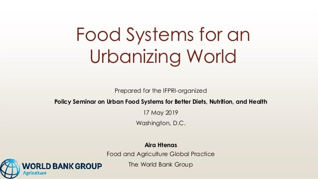 Food Systems for an Urbanizing World Prepared for the IFPRI-organized Policy Seminar on Urban Food Systems for Better Diet...