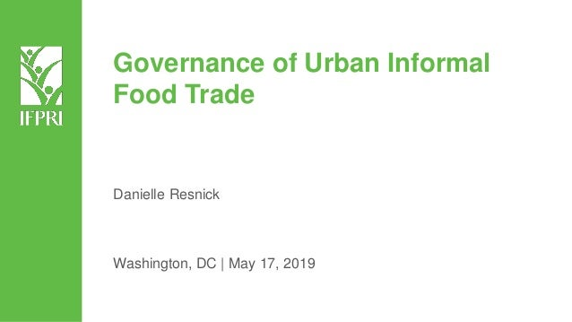 Governance of Urban Informal Food Trade Danielle Resnick Washington, DC | May 17, 2019