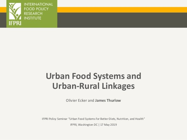 """Urban Food Systems and Urban-Rural Linkages Olivier Ecker and James Thurlow IFPRI Policy Seminar """"Urban Food Systems for B..."""