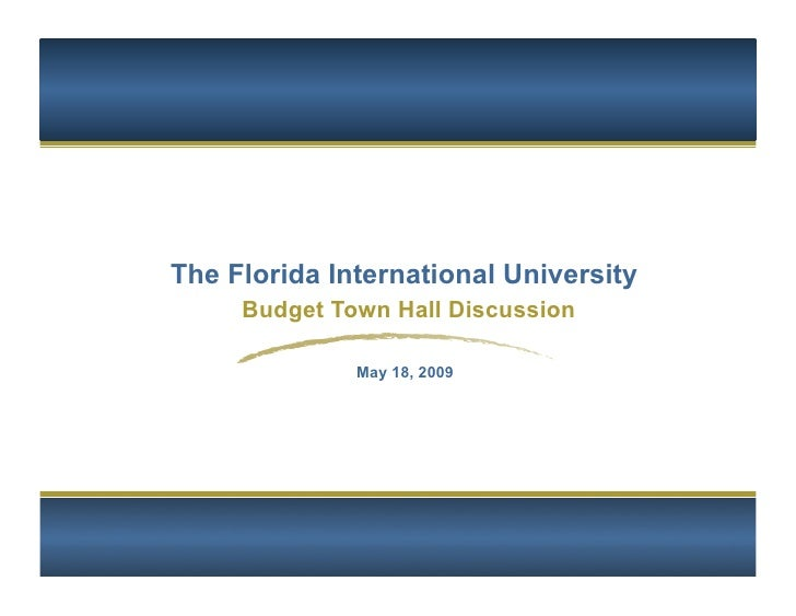 The Florida International University      Budget Town Hall Discussion                May 18, 2009                         ...