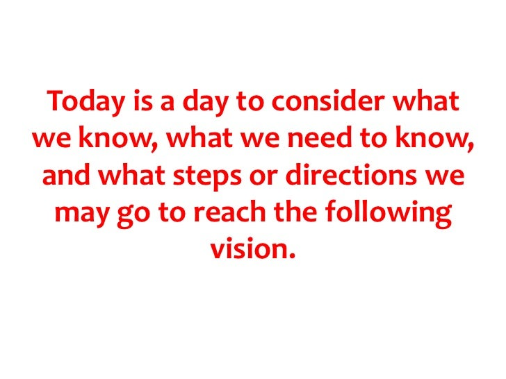 Today is a day to consider what we know, what we need to know, and what steps or directions we may go to reach the followi...
