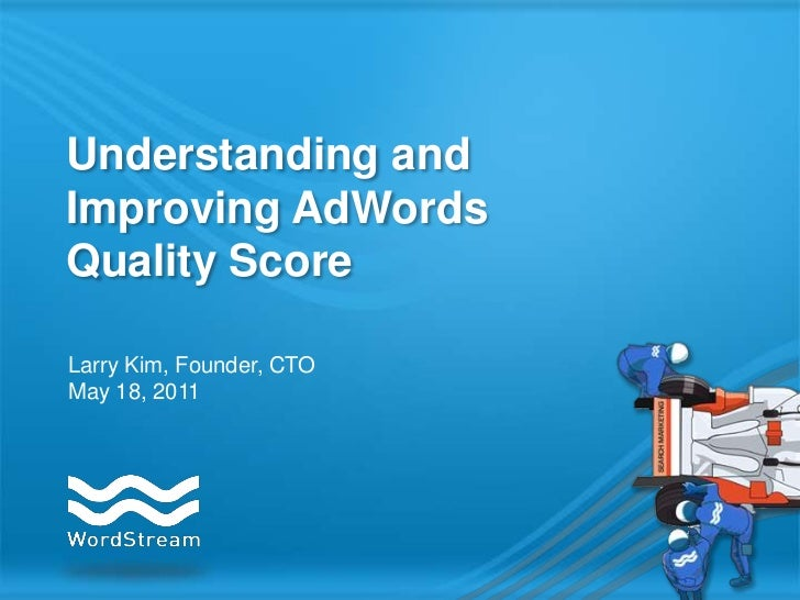 Understanding and Improving AdWords Quality Score<br />Larry Kim, Founder, CTO<br />May 18, 2011<br />