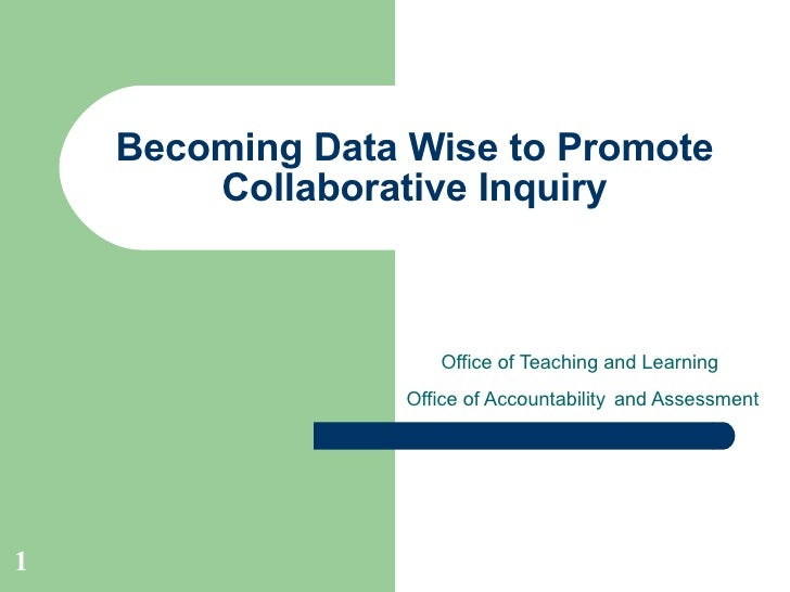 Becoming Data Wise to Promote Collaborative Inquiry Office of Teaching and Learning  Office of Accountability   and Assess...