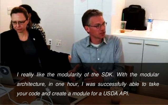 I really like the modularity of the SDK. With the modular architecture, in one hour, I was successfully able to take your ...