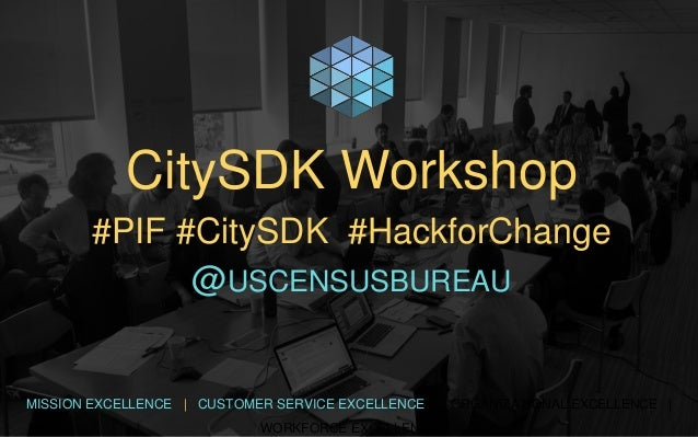 MISSION EXCELLENCE | CUSTOMER SERVICE EXCELLENCE | ORGANIZATIONAL EXCELLENCE | WORKFORCE EXCELLENCE CitySDK Workshop #PIF ...