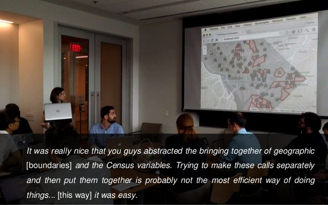 It was really nice that you guys abstracted the bringing together of geographic [boundaries] and the Census variables. Try...