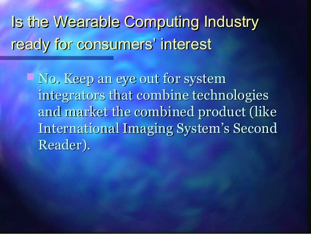 the features of the wearable computer Many features, and rather general purpose than specific for a single  mobility  is one of the key characteristics of a wearable computer user.