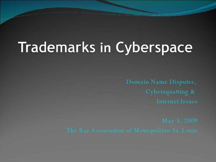 Domain Name Disputes,  Cybersquatting &  Internet Issues May 5, 2009 The Bar Association of Metropolitan St. Louis