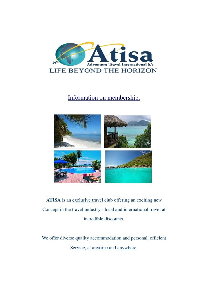 Information on membership.       ATISA is an exclusive travel club offering an exciting new Concept in the travel industry...