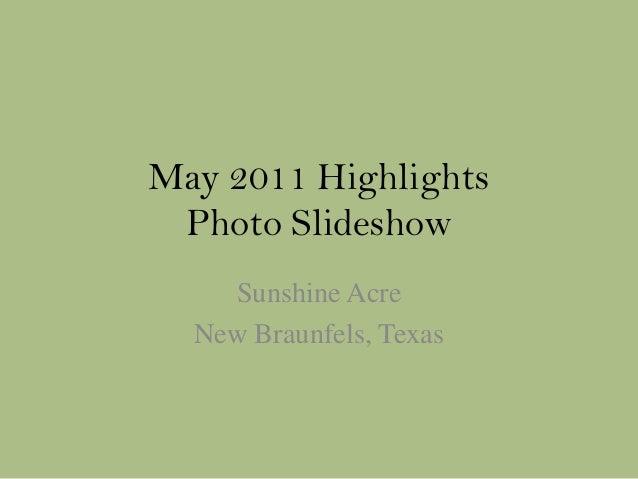 May 2011 HighlightsPhoto SlideshowSunshine AcreNew Braunfels, Texas