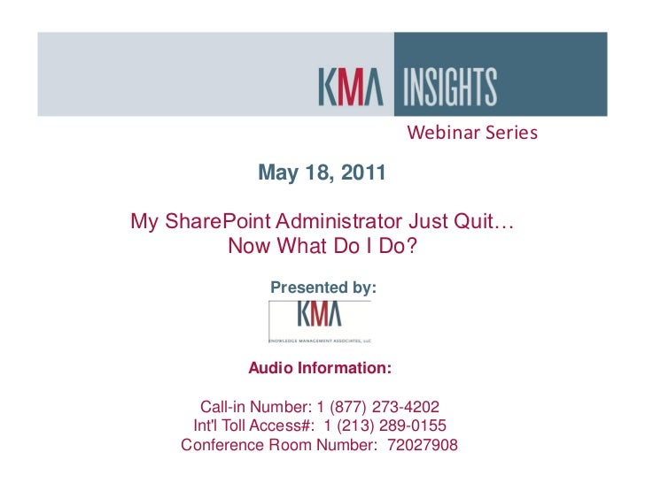 Webinar Series               May 18, 2011My SharePoint Administrator Just Quit…        Now What Do I Do?                Pr...