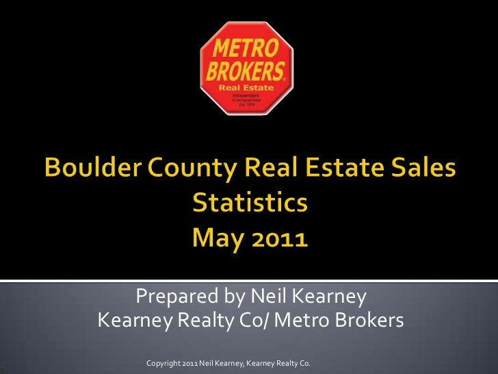 Boulder County Real Estate Sales Statistics May 2011<br />Prepared by Neil Kearney<br />Kearney Realty Co/ Metro Brokers<b...