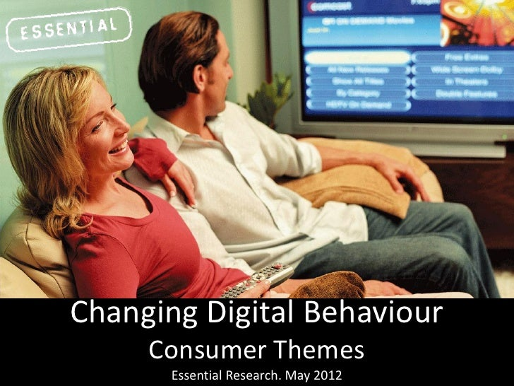 Changing Digital Behaviour     Consumer Themes       Essential Research. May 2012