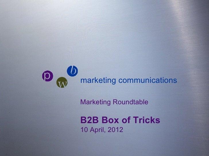 pwb marketing communications    Marketing Roundtable    B2B Box of Tricks    10 April, 2012