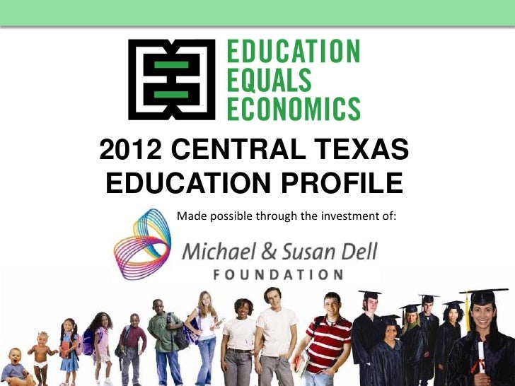 2012 CENTRAL TEXASEDUCATION PROFILE    Made possible through the investment of:         www.e3alliance.org