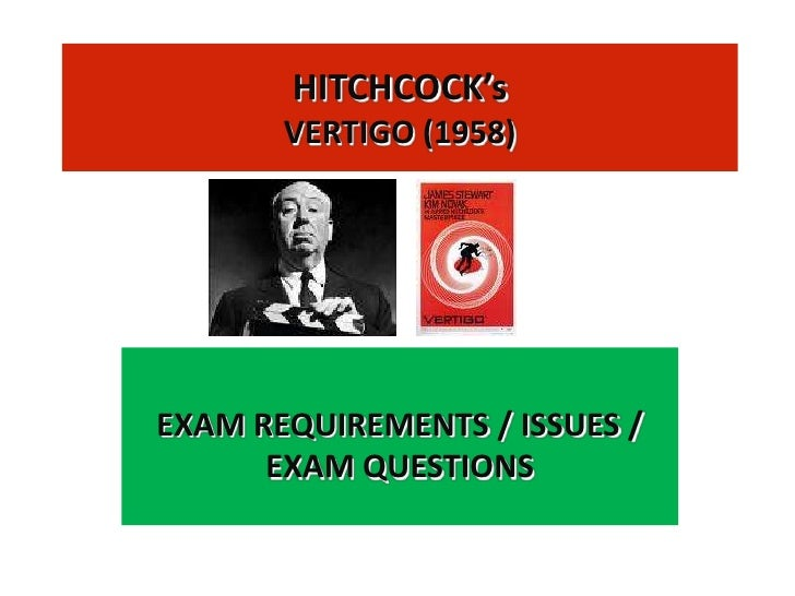 HITCHCOCK's       VERTIGO (1958)EXAM REQUIREMENTS / ISSUES /      EXAM QUESTIONS