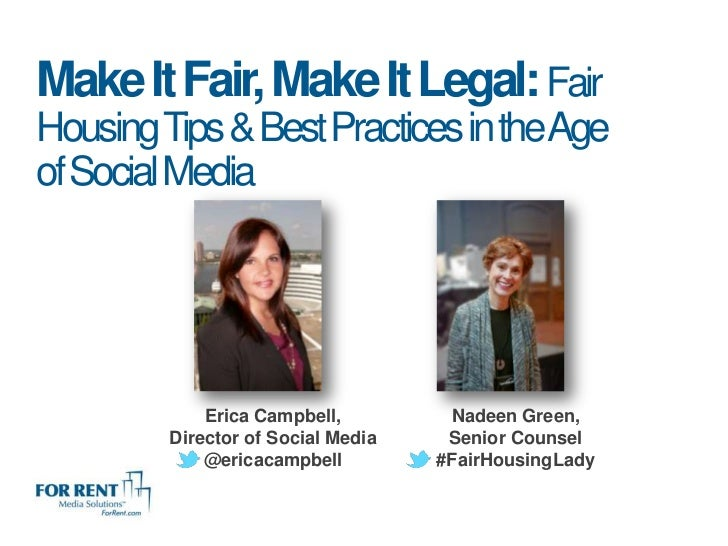 Make It Fair, Make It Legal: FairHousing Tips & Best Practices in theAgeof Social Media             Erica Campbell,       ...