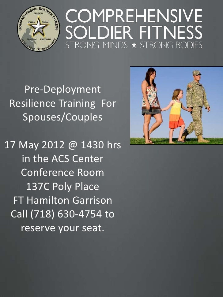 Pre-Deployment Resilience Training For   Spouses/Couples17 May 2012 @ 1430 hrs    in the ACS Center   Conference Room     ...