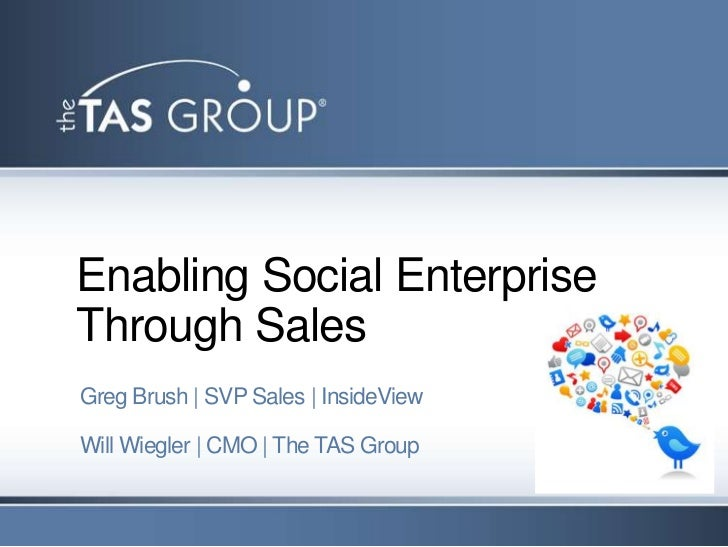 Enabling Social EnterpriseThrough SalesGreg Brush   SVP Sales   InsideViewWill Wiegler   CMO   The TAS Group