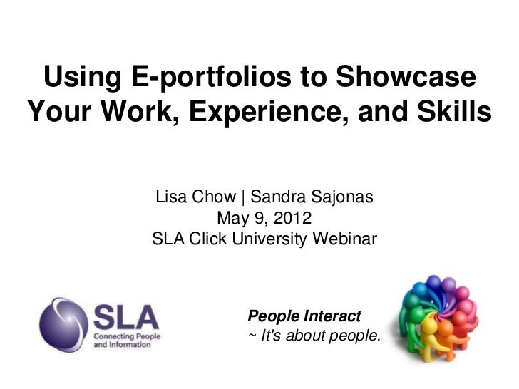 Using E-portfolios to ShowcaseYour Work, Experience, and Skills        Lisa Chow | Sandra Sajonas                May 9, 20...