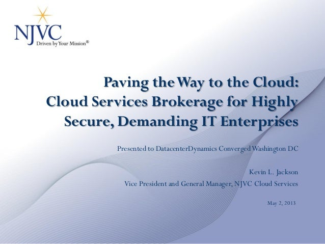 Paving theWay to the Cloud:Cloud Services Brokerage for HighlySecure, Demanding IT EnterprisesPresented to DatacenterDynam...