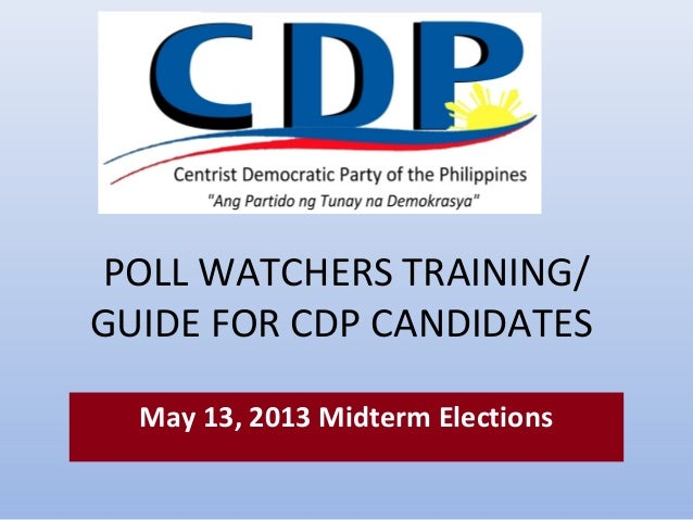 POLL WATCHERS TRAINING/GUIDE FOR CDP CANDIDATESMay 13, 2013 Midterm Elections