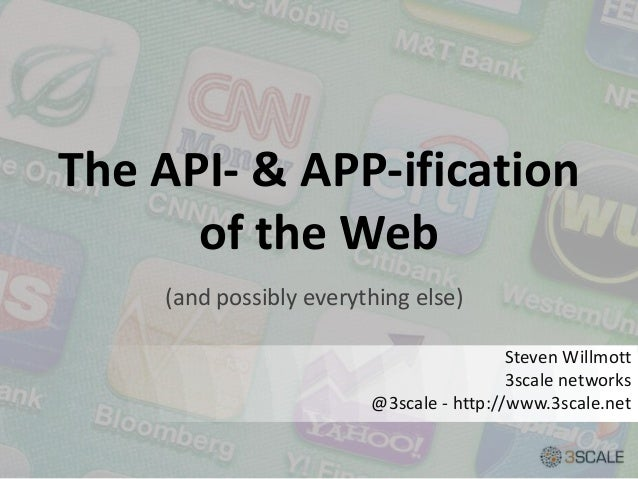 The API- & APP-ificationof the WebSteven Willmott3scale networks@3scale - http://www.3scale.net(and possibly everything el...