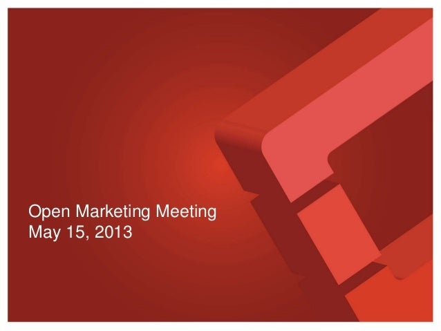 Open Marketing MeetingMay 15, 2013