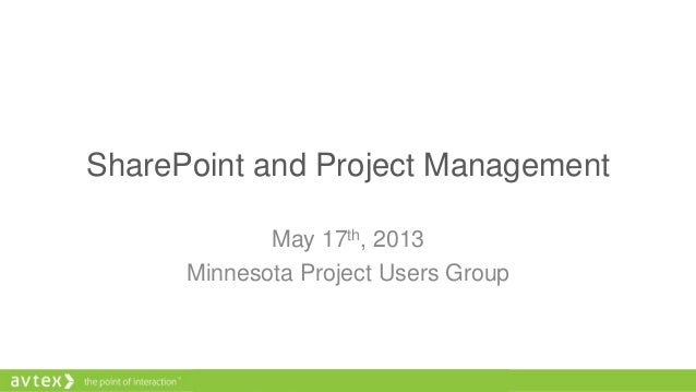 SharePoint and Project ManagementMay 17th, 2013Minnesota Project Users Group