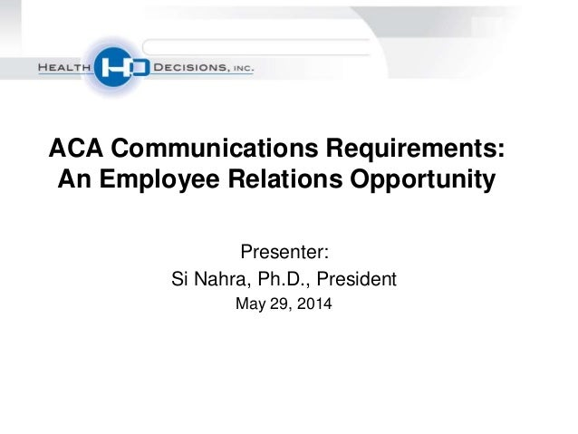 Presenter: Si Nahra, Ph.D., President May 29, 2014 ACA Communications Requirements: An Employee Relations Opportunity