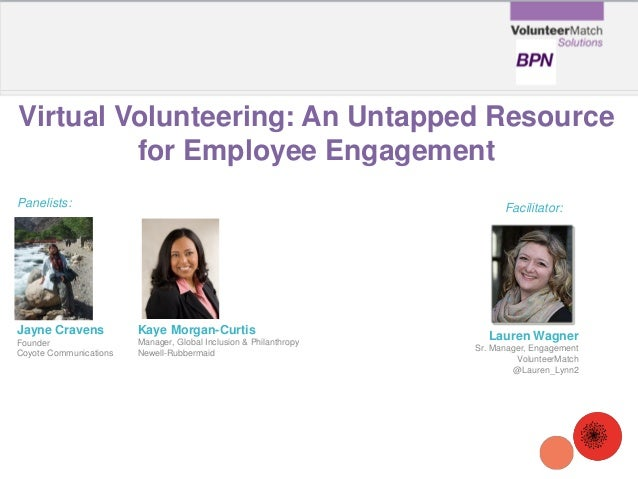 Virtual Volunteering: An Untapped Resource for Employee Engagement Jayne Cravens Founder Coyote Communications Panelists: ...