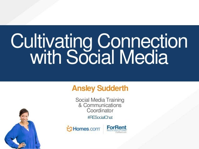 Cultivating Connection with Social Media Ansley Sudderth Social Media Training & Communications Coordinator