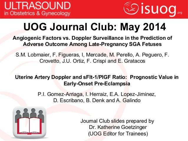 UOG Journal Club: May 2014 Angiogenic Factors vs. Doppler Surveillance in the Prediction of Adverse Outcome Among Late-Pre...